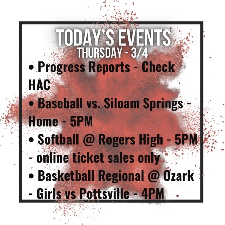 progress reports available on HAC, baseball vs Siloam springs at home at 5pm, softball at Rogers high at 5pm, girls basketball regional at ozark against Pottsville at 4pm