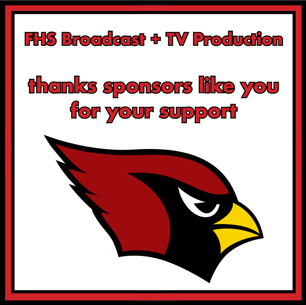 Graphic: FHS Broadcast + TV Journalism- thank you to our sponsors for your support
