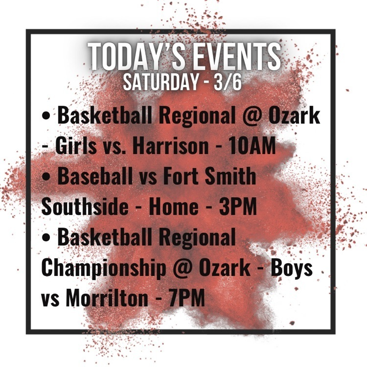 girls basketball regional at ozark against Harrison at 10am, babes at home against fort smith southside at 3pm, boys basketball regional champrionship at ozark against Morrilton at 7pm
