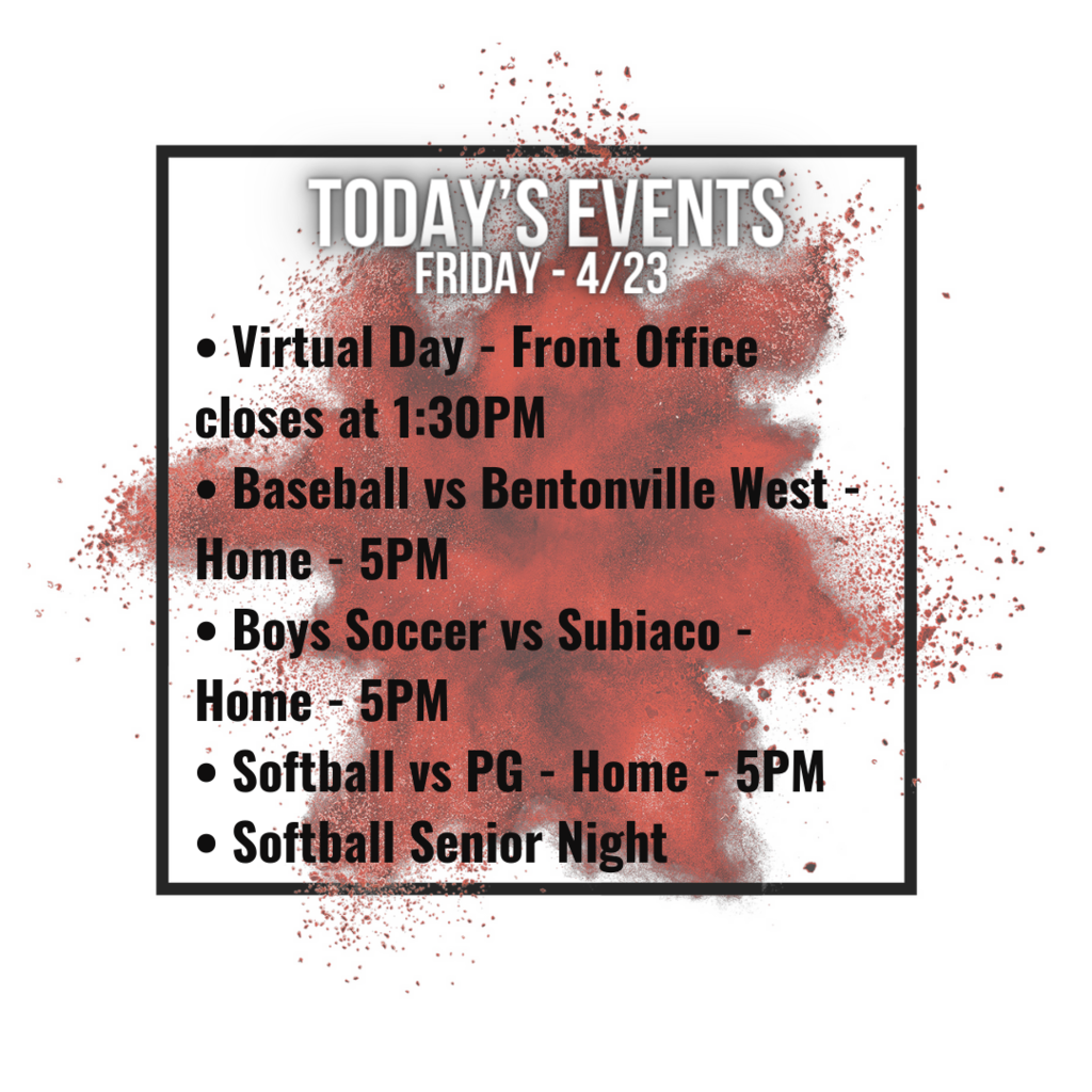 • Virtual Day - Front Office closes at 1:30PM • Baseball vs Bentonville West - Home - 5PM • Boys Soccer vs Subiaco - Home - 5PM • Softball vs PG - Home - 5PM • Softball Senior Night