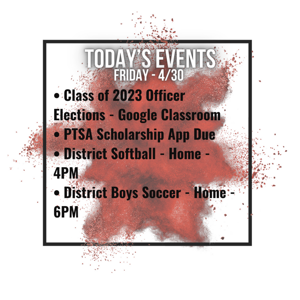 • Class of 2023 Officer Elections - Google Classroom • PTSA Scholarship App Due • District Softball - Home - 4PM • District Boys Soccer - Home - 6PM