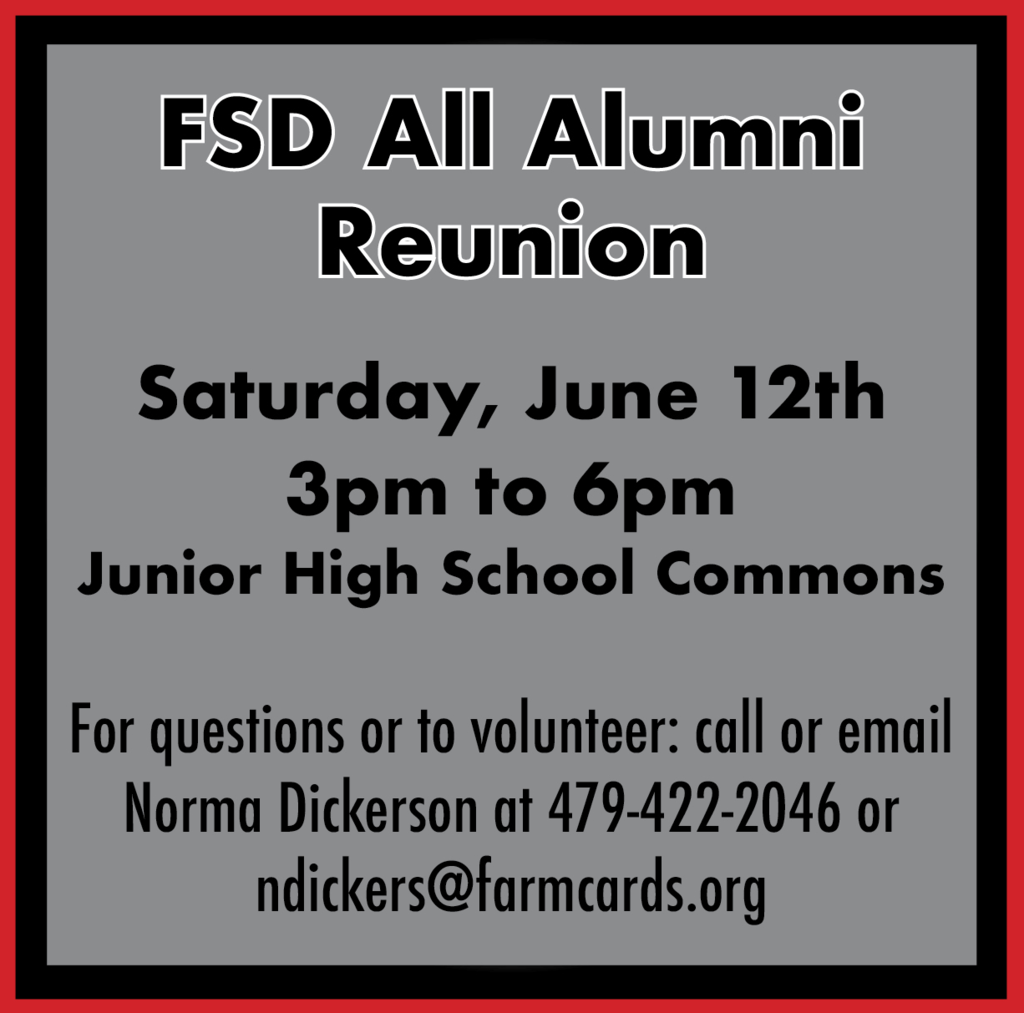 The Farmington All Alumni Reunion will take place Saturday, June 12th from 3pm to 6pm at the Junior High School Commons. For questions or to volunteer to help call or email Norma Dickerson at ndickers@farmcards.org orl 479-422-2046. If you have problems with stairs, please enter through the North facing double doors.